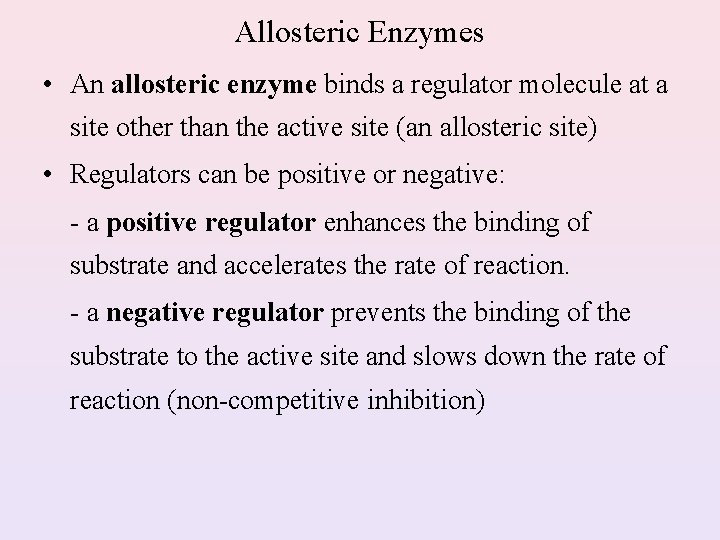 Allosteric Enzymes • An allosteric enzyme binds a regulator molecule at a site other