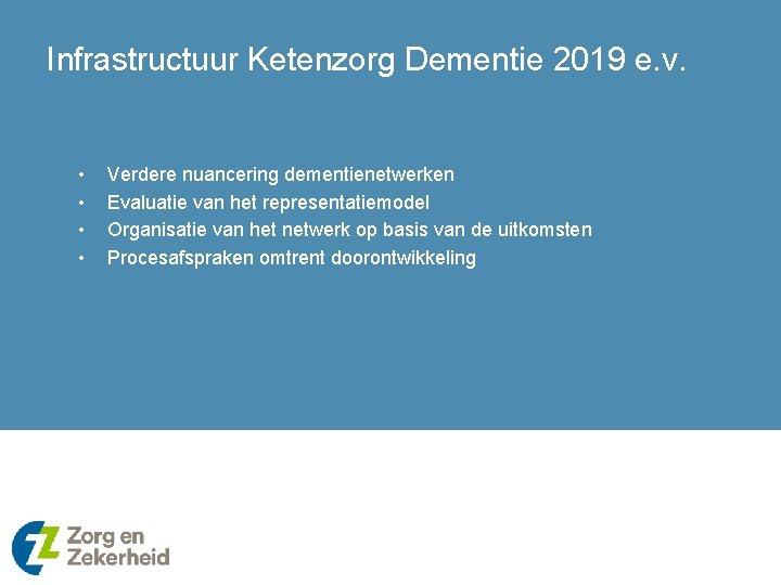 Infrastructuur Ketenzorg Dementie 2019 e. v. • • Verdere nuancering dementienetwerken Evaluatie van het