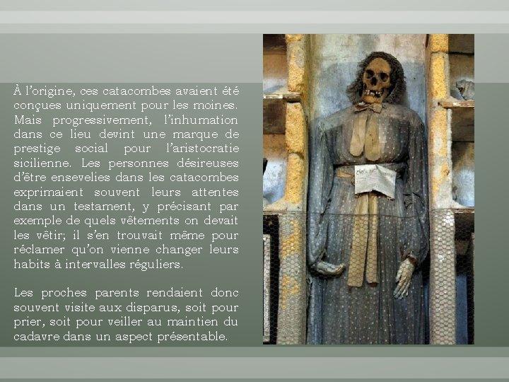 À l'origine, ces catacombes avaient été conçues uniquement pour les moines. Mais progressivement, l'inhumation