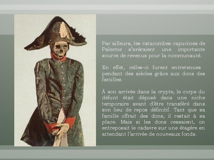Par ailleurs, les catacombes capucines de Palerme s'avéraient une importante source de revenus pour