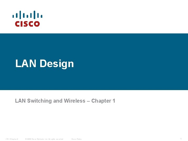 LAN Design LAN Switching and Wireless – Chapter 1 ITE I Chapter 6 ©