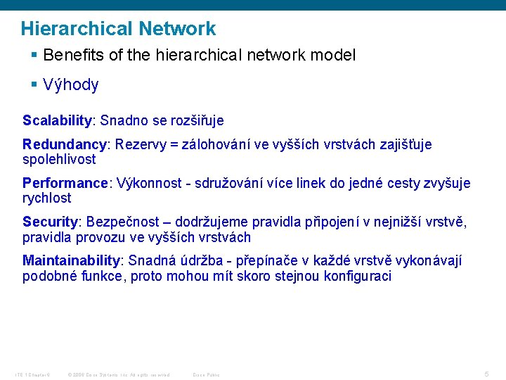 Hierarchical Network § Benefits of the hierarchical network model § Výhody Scalability: Snadno se