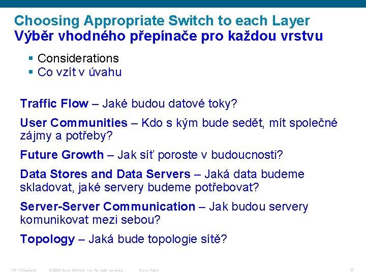 Choosing Appropriate Switch to each Layer Výběr vhodného přepínače pro každou vrstvu § Considerations