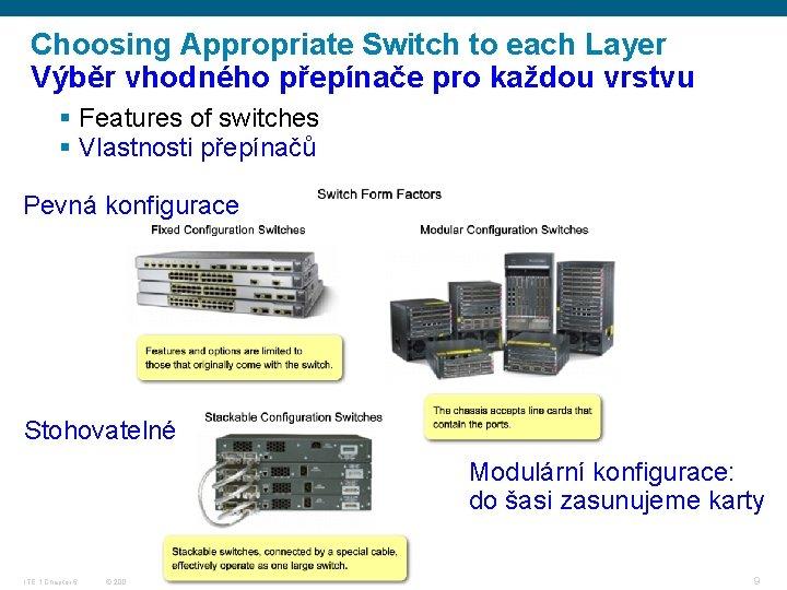 Choosing Appropriate Switch to each Layer Výběr vhodného přepínače pro každou vrstvu § Features