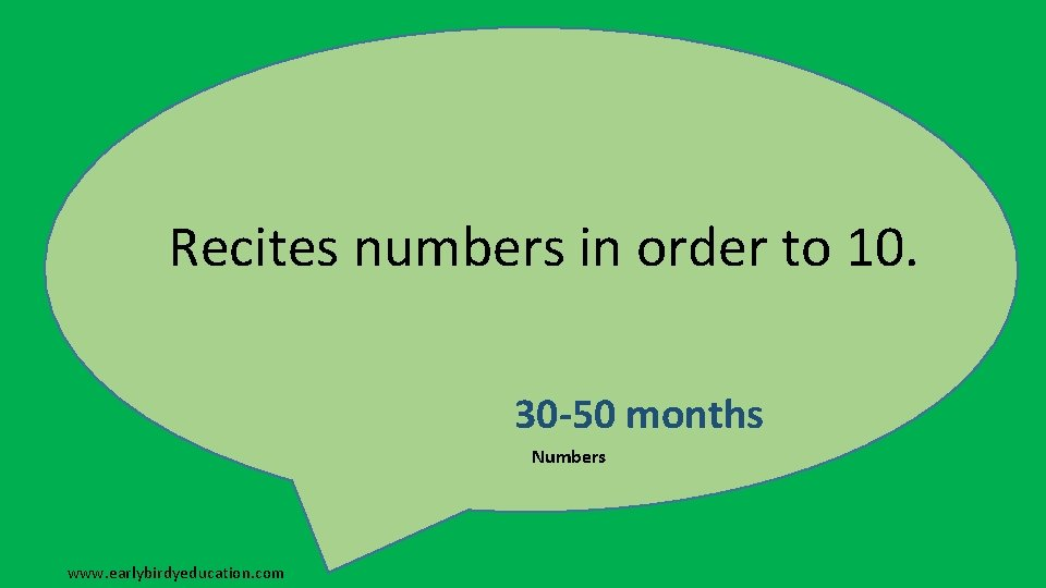 Recites numbers in order to 10. 30 -50 months Numbers www. earlybirdyeducation. com