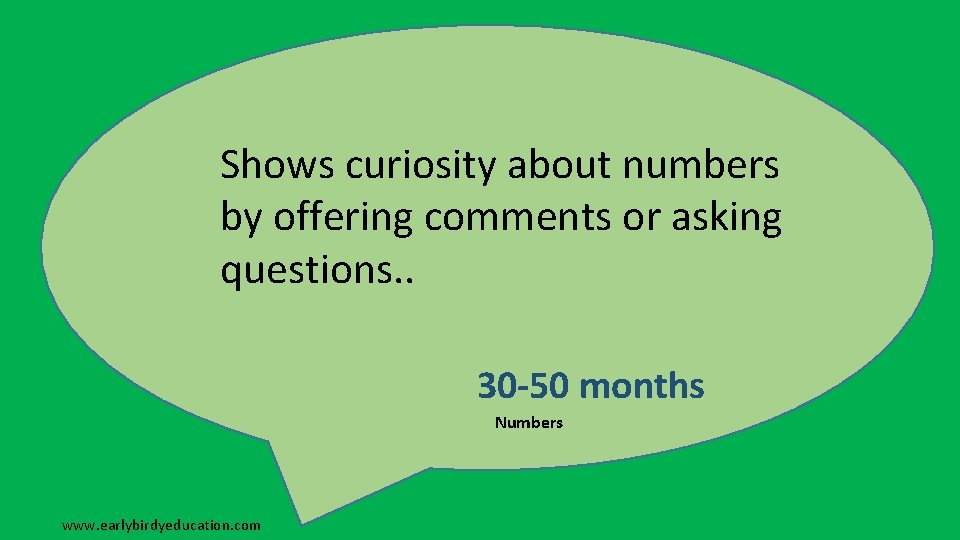 Shows curiosity about numbers by offering comments or asking questions. . 30 -50 months