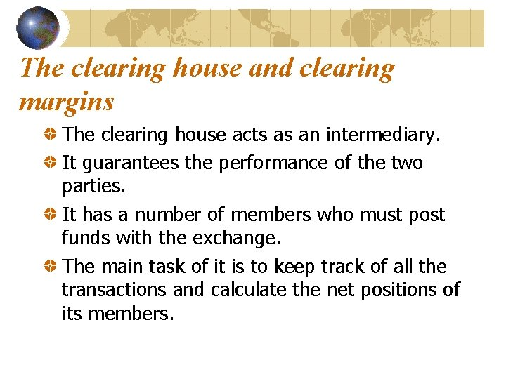 The clearing house and clearing margins The clearing house acts as an intermediary. It