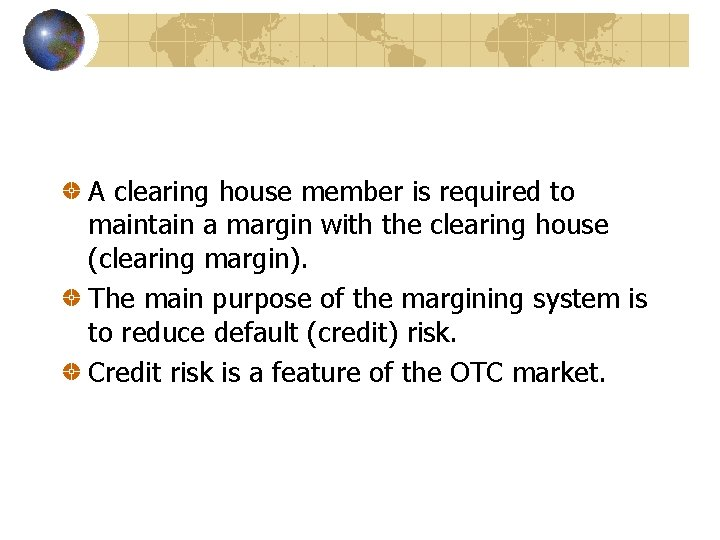 A clearing house member is required to maintain a margin with the clearing house