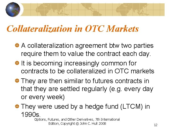 Collateralization in OTC Markets A collateralization agreement btw two parties require them to value