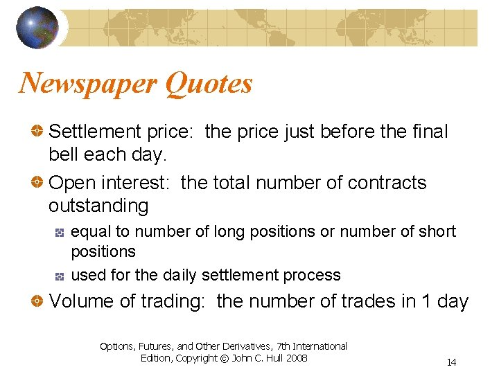 Newspaper Quotes Settlement price: the price just before the final bell each day. Open