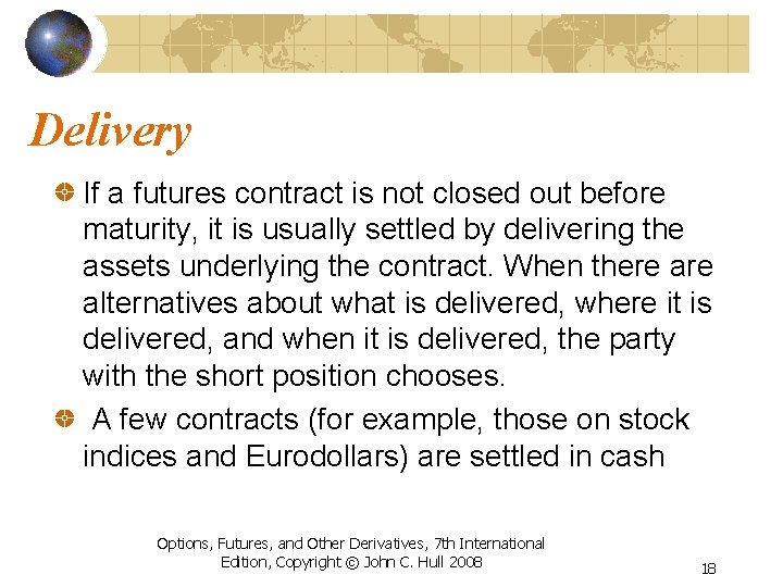 Delivery If a futures contract is not closed out before maturity, it is usually