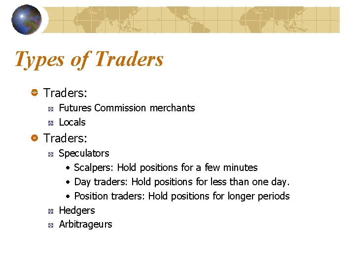 Types of Traders: Futures Commission merchants Locals Traders: Speculators • Scalpers: Hold positions for
