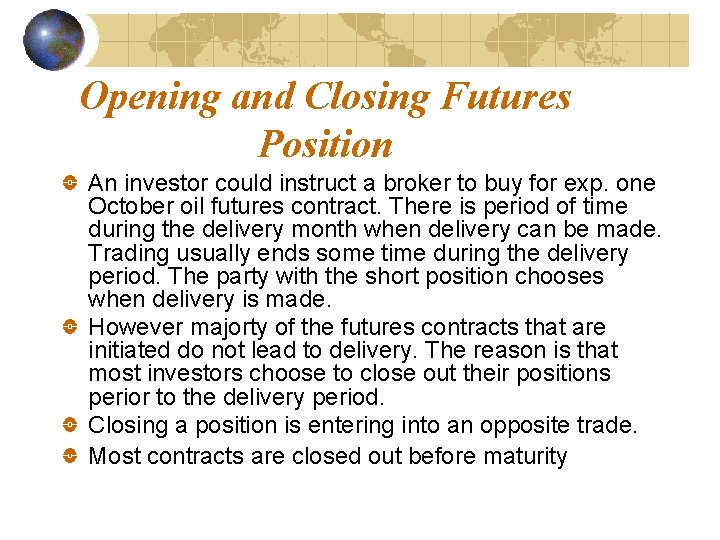 Opening and Closing Futures Position An investor could instruct a broker to buy for