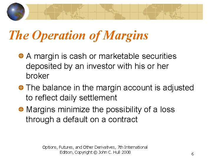 The Operation of Margins A margin is cash or marketable securities deposited by an