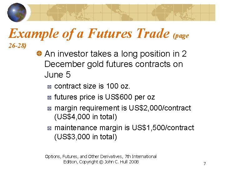 Example of a Futures Trade (page 26 -28) An investor takes a long position