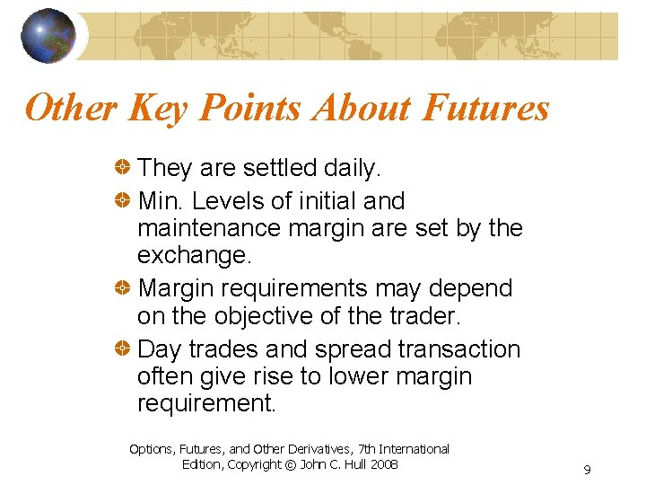 Other Key Points About Futures They are settled daily. Min. Levels of initial and
