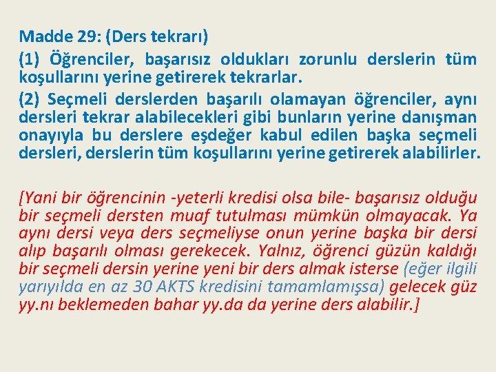 Madde 29: (Ders tekrarı) (1) Öğrenciler, başarısız oldukları zorunlu derslerin tüm koşullarını yerine getirerek