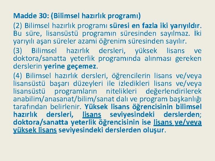 Madde 30: (Bilimsel hazırlık programı) (2) Bilimsel hazırlık programı süresi en fazla iki yarıyıldır.