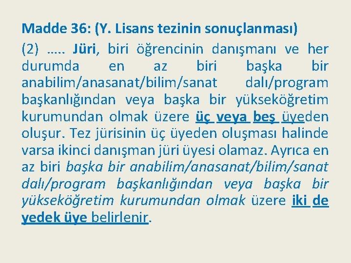 Madde 36: (Y. Lisans tezinin sonuçlanması) (2) …. . Jüri, biri öğrencinin danışmanı ve
