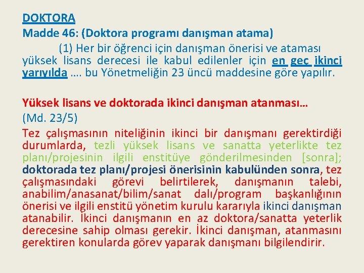DOKTORA Madde 46: (Doktora programı danışman atama) (1) Her bir öğrenci için danışman önerisi