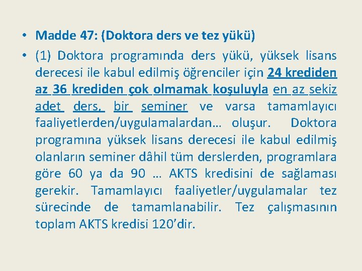 • Madde 47: (Doktora ders ve tez yükü) • (1) Doktora programında ders
