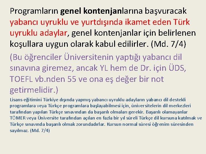 Programların genel kontenjanlarına başvuracak yabancı uyruklu ve yurtdışında ikamet eden Türk uyruklu adaylar, genel