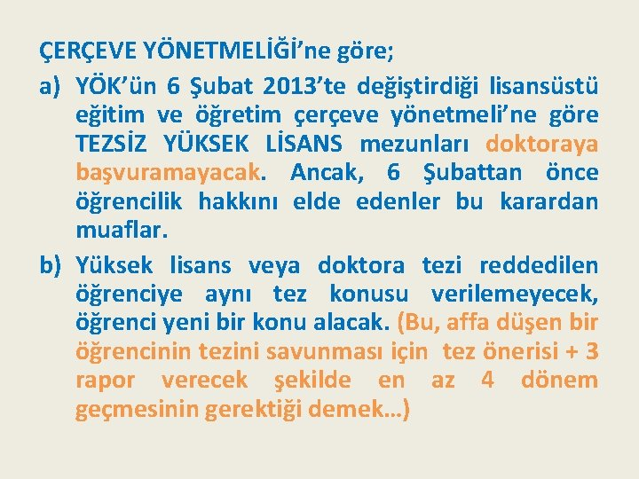 ÇERÇEVE YÖNETMELİĞİ'ne göre; a) YÖK'ün 6 Şubat 2013'te değiştirdiği lisansüstü eğitim ve öğretim çerçeve