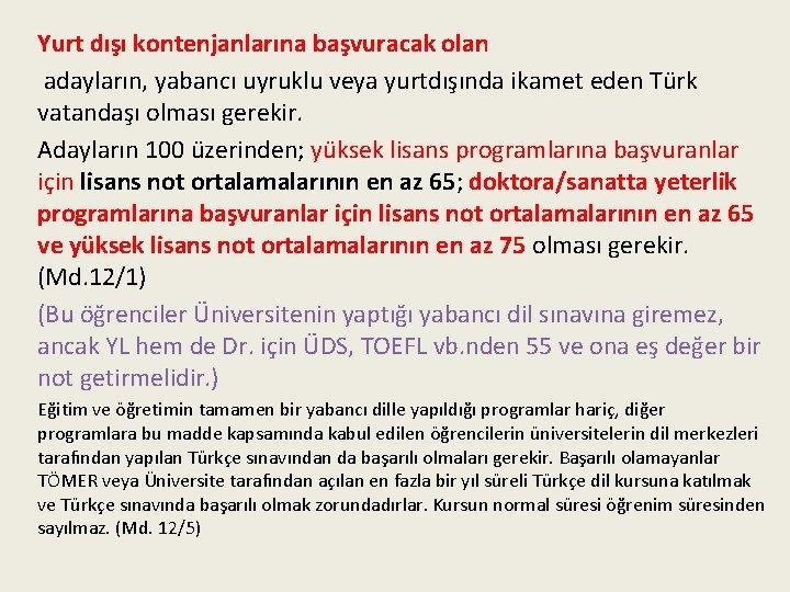Yurt dışı kontenjanlarına başvuracak olan adayların, yabancı uyruklu veya yurtdışında ikamet eden Türk vatandaşı