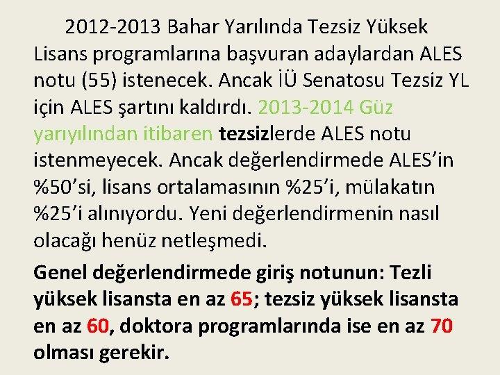 2012 -2013 Bahar Yarılında Tezsiz Yüksek Lisans programlarına başvuran adaylardan ALES notu (55) istenecek.