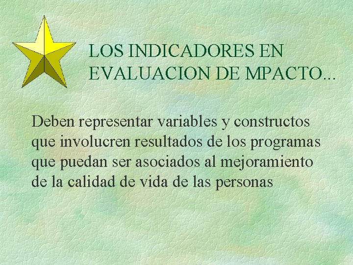LOS INDICADORES EN EVALUACION DE MPACTO. . . Deben representar variables y constructos que