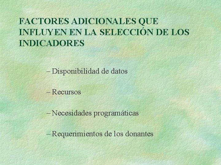 FACTORES ADICIONALES QUE INFLUYEN EN LA SELECCIÓN DE LOS INDICADORES – Disponibilidad de datos