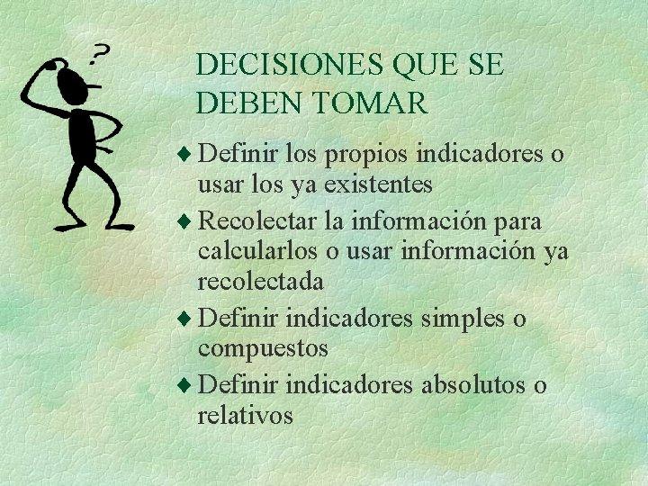 DECISIONES QUE SE DEBEN TOMAR ¨ Definir los propios indicadores o usar los ya