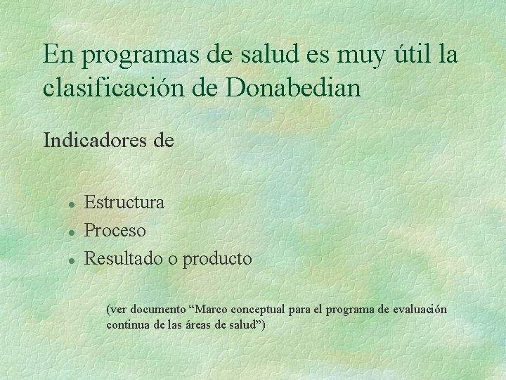En programas de salud es muy útil la clasificación de Donabedian Indicadores de l
