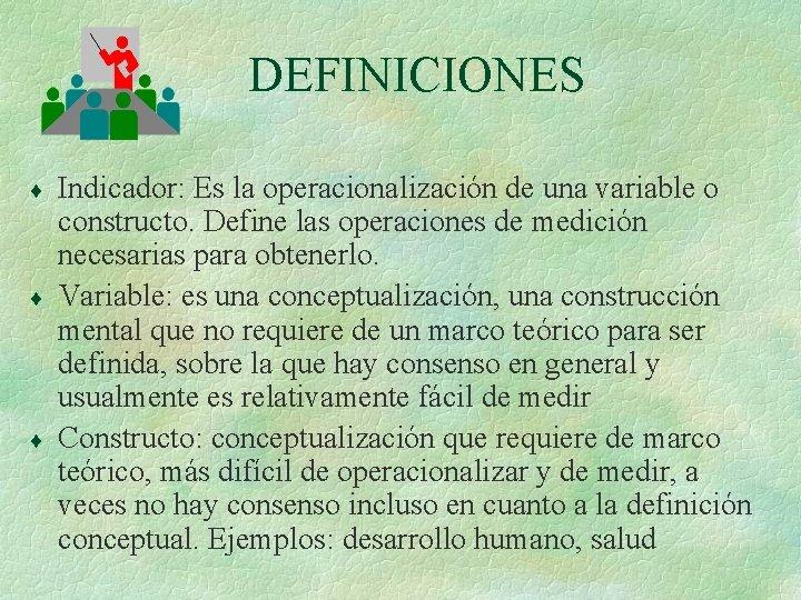 DEFINICIONES ¨ ¨ ¨ Indicador: Es la operacionalización de una variable o constructo. Define
