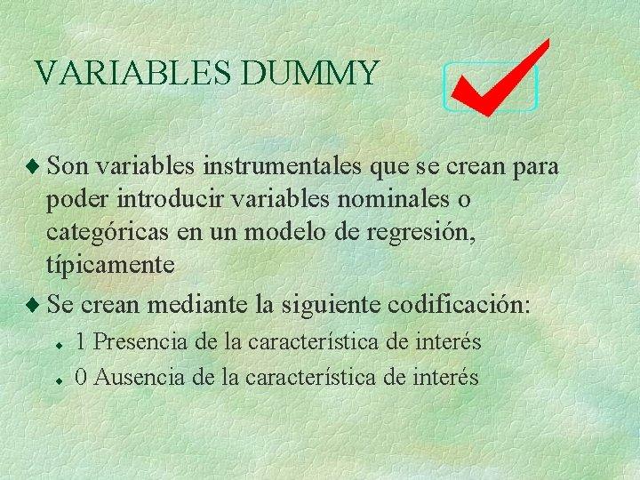 VARIABLES DUMMY ¨ Son variables instrumentales que se crean para poder introducir variables nominales
