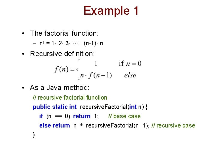 Example 1 • The factorial function: – n! = 1· 2· 3· ··· ·