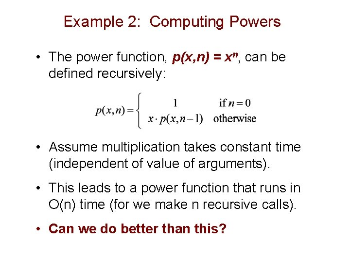 Example 2: Computing Powers • The power function, p(x, n) = xn, can be