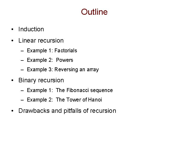Outline • Induction • Linear recursion – Example 1: Factorials – Example 2: Powers