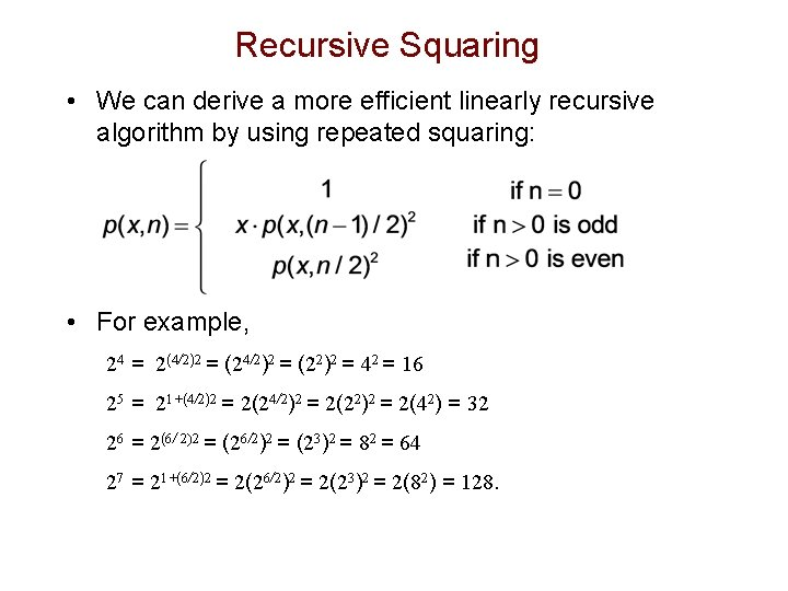 Recursive Squaring • We can derive a more efficient linearly recursive algorithm by using