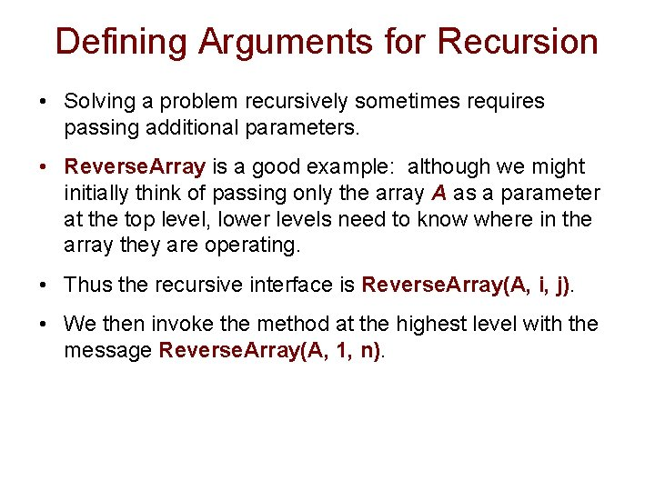 Defining Arguments for Recursion • Solving a problem recursively sometimes requires passing additional parameters.