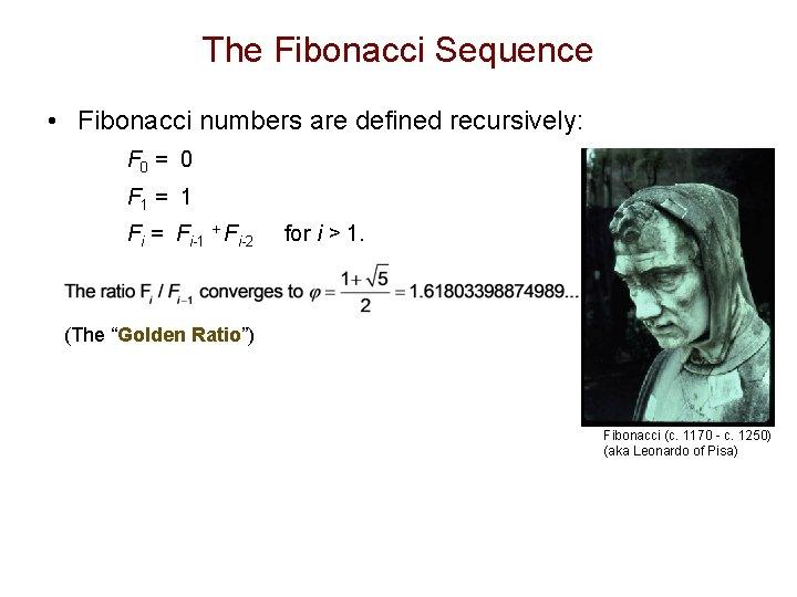 The Fibonacci Sequence • Fibonacci numbers are defined recursively: F 0 = 0 F
