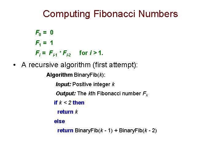 Computing Fibonacci Numbers F 0 = 0 F 1 = 1 Fi = Fi-1