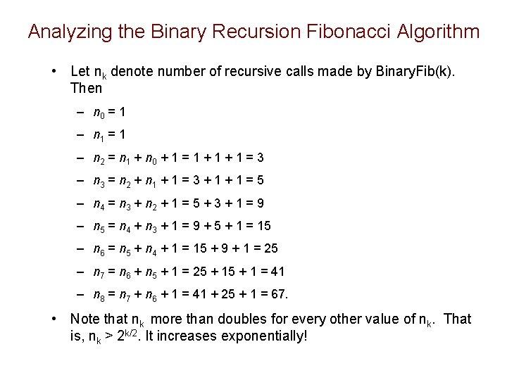 Analyzing the Binary Recursion Fibonacci Algorithm • Let nk denote number of recursive calls