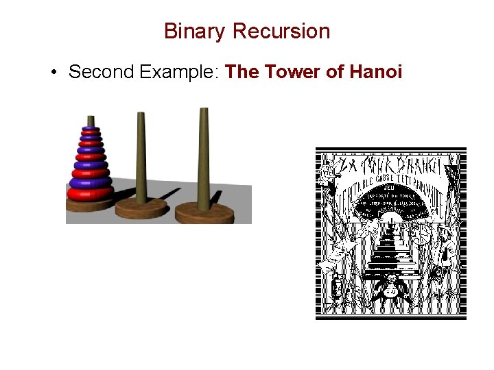 Binary Recursion • Second Example: The Tower of Hanoi