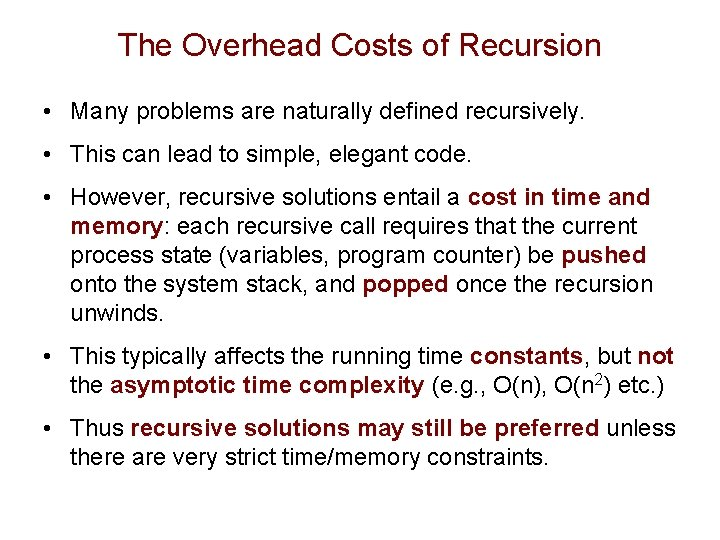 The Overhead Costs of Recursion • Many problems are naturally defined recursively. • This