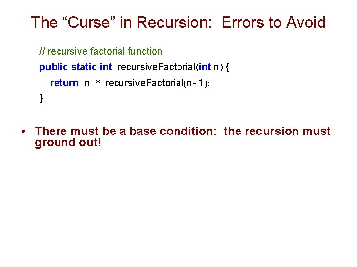 """The """"Curse"""" in Recursion: Errors to Avoid // recursive factorial function public static int"""