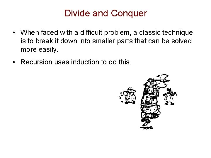 Divide and Conquer • When faced with a difficult problem, a classic technique is