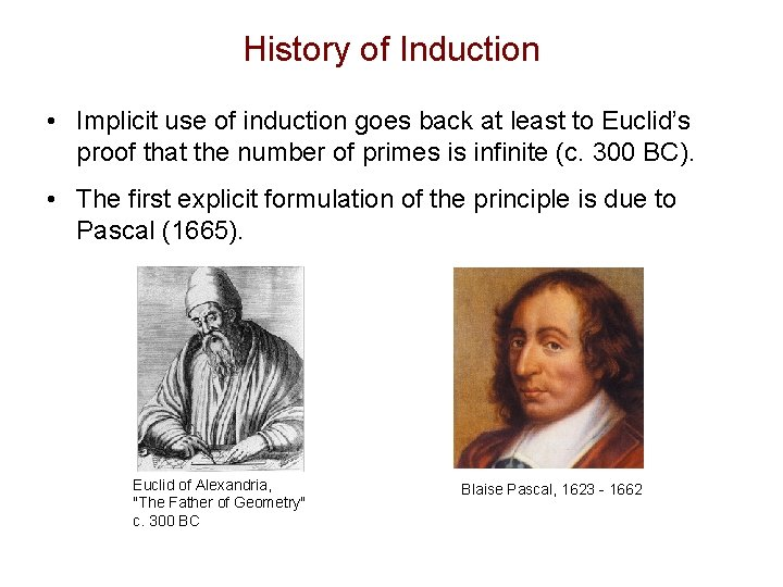 History of Induction • Implicit use of induction goes back at least to Euclid's