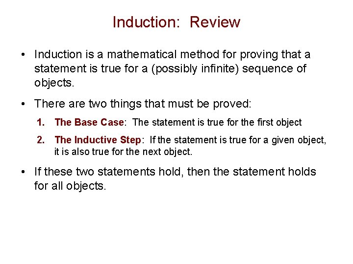 Induction: Review • Induction is a mathematical method for proving that a statement is