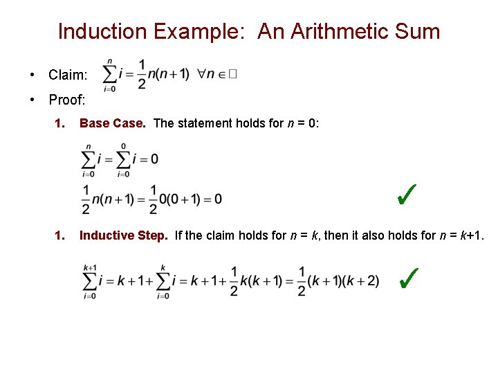 Induction Example: An Arithmetic Sum • Claim: • Proof: 1. Base Case. The statement
